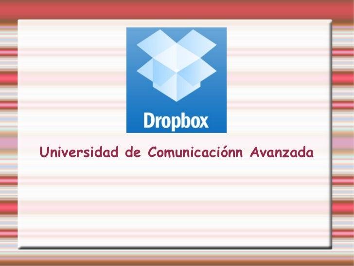 Drop BoxUniversidad de Comunicaciónn Avanzada
