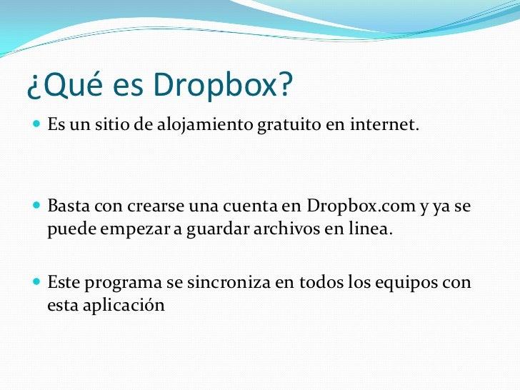 ¿Qué es Dropbox? Es un sitio de alojamiento gratuito en internet. Basta con crearse una cuenta en Dropbox.com y ya se  p...