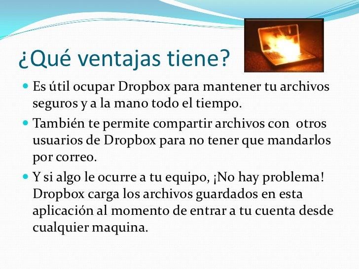 ¿Qué ventajas tiene? Es útil ocupar Dropbox para mantener tu archivos  seguros y a la mano todo el tiempo. También te pe...
