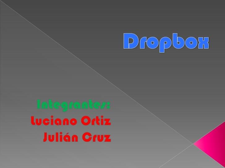    Dropbox es un servicio de alojamiento    gratuito que te permite almacenar    diferentes archivos dentro de una carpet...