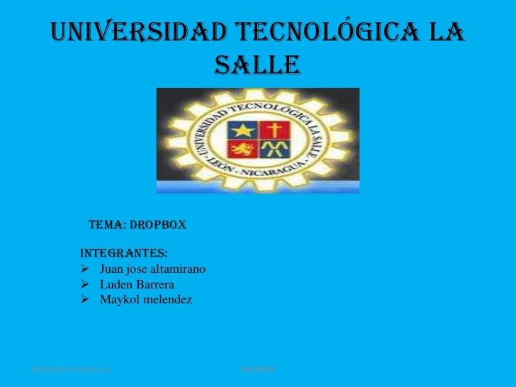UNIVERSIDAD TECNOLÓGICA LA              SALLE              TEMA: DROPBOX            INTEGRANTES:             Juan jose al...