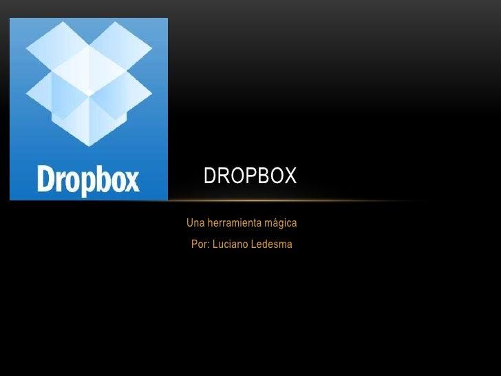 DROPBOXUna herramienta mágicaPor: Luciano Ledesma