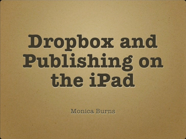 Dropbox andPublishing on  the iPad    Monica Burns