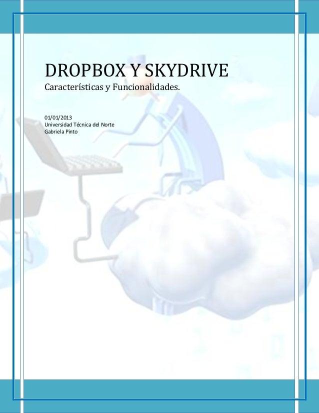 DROPBOX Y SKYDRIVECaracterísticas y Funcionalidades.01/01/2013Universidad Técnica del NorteGabriela Pinto