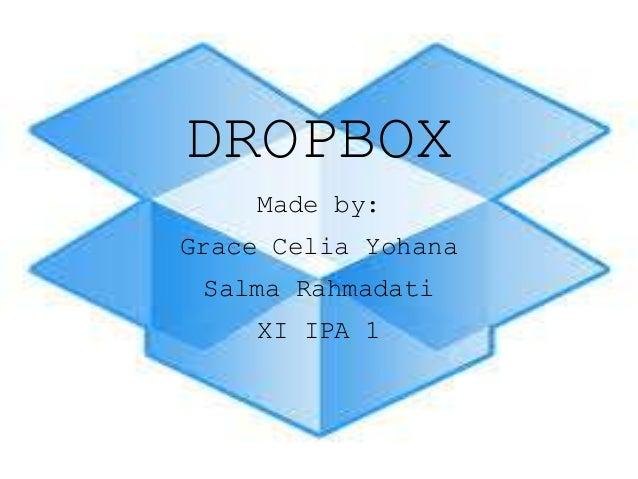 DROPBOX Made by: Grace Celia Yohana Salma Rahmadati XI IPA 1