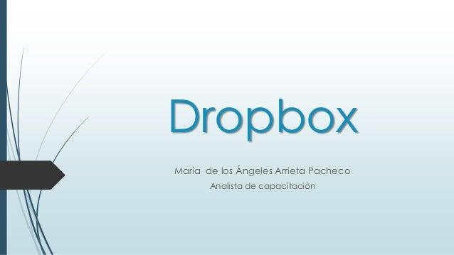 Dropbox María de los Ángeles Arrieta Pacheco Analista de capacitación