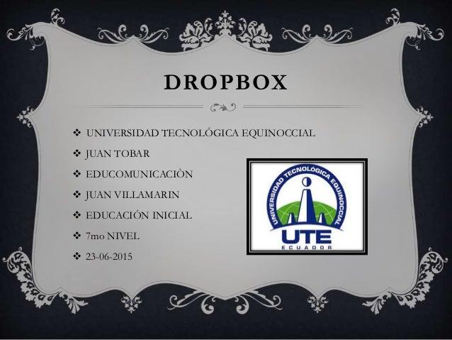 DROPBOX  UNIVERSIDAD TECNOLÓGICA EQUINOCCIAL  JUAN TOBAR  EDUCOMUNICACIÒN  JUAN VILLAMARIN  EDUCACIÓN INICIAL  7mo N...