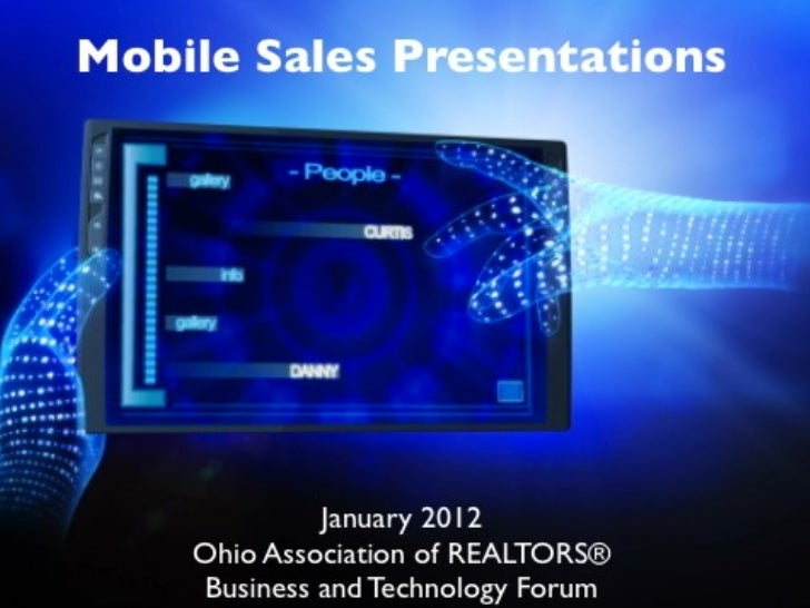 Mobile Sales Presentations             January 2012    Ohio Association of REALTORS®    Business and Technology Forum