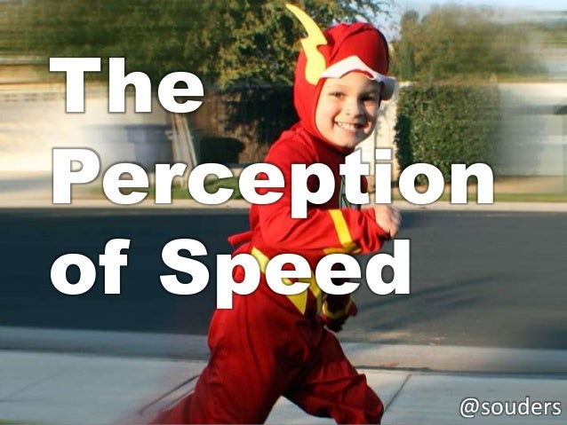 The Perception of Speed @souders