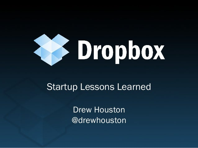 Startup Lessons Learned     Drew Houston     @drewhouston