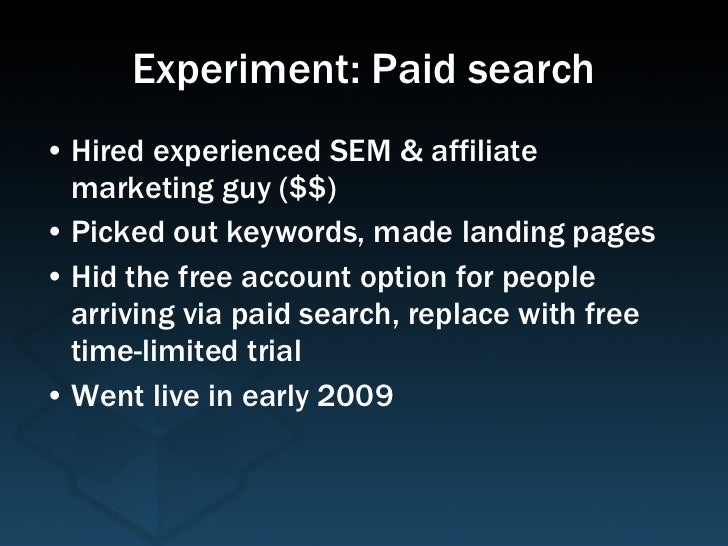 Experiment: Paid search </p> <ul> <li>Hired experienced SEM & affiliate marketing guy ($) </li> </ul> <ul> <li>Picked out keywords...