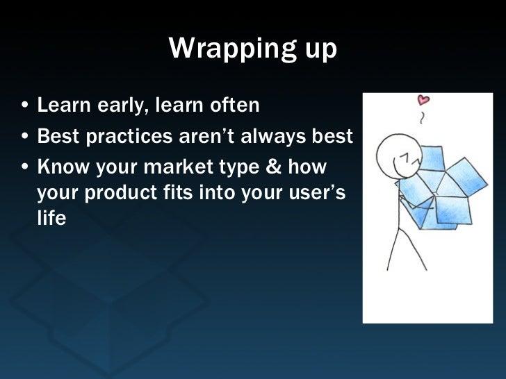 Wrapping up <ul><li>Learn early, learn often </li></ul><ul><li>Best practices aren't always best </li></ul><ul><li>Know yo...
