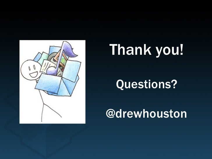 Thank you! Questions? @drewhouston