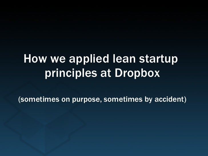 How we applied lean startup  principles at Dropbox (sometimes on purpose, sometimes by accident)