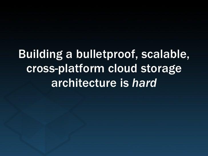 Building a bulletproof, scalable, cross-platform cloud storage architecture is  hard