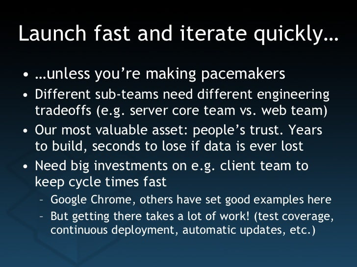 Launch fast and iterate quickly… <ul><li>… unless you're making pacemakers </li></ul><ul><li>Different sub-teams need diff...
