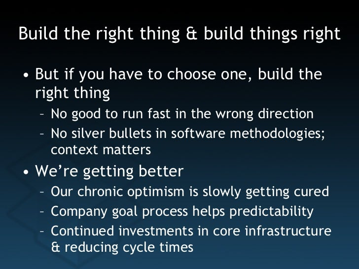 Build the right thing & build things right <ul><li>But if you have to choose one, build the right thing </li></ul><ul><ul>...