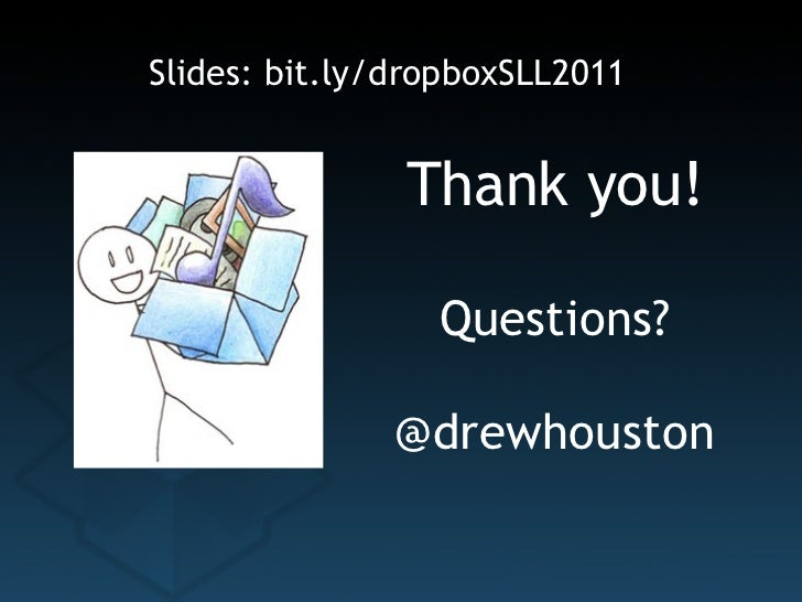 Thank you! Questions? @drewhouston Slides: bit.ly/dropboxSLL2011