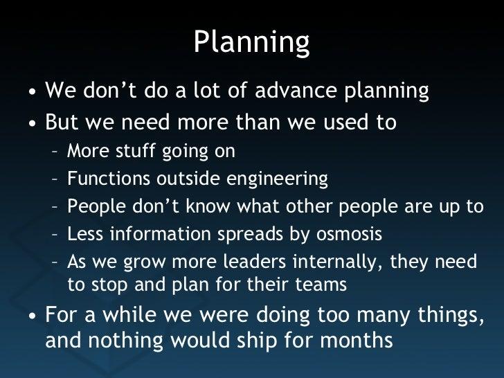 Planning <ul><li>We don't do a lot of advance planning </li></ul><ul><li>But we need more than we used to </li></ul><ul><u...