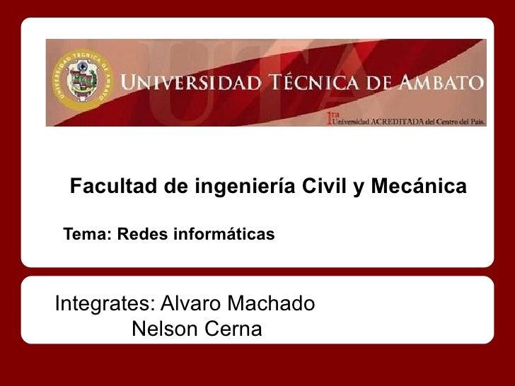 Facultad de ingeniería Civil y MecánicaTema: Redes informáticasIntegrates: Alvaro Machado        Nelson Cerna