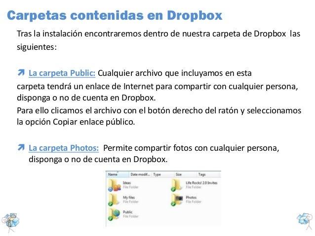 Tras la instalación encontraremos dentro de nuestra carpeta de Dropbox lassiguientes: La carpeta Public: Cualquier archiv...