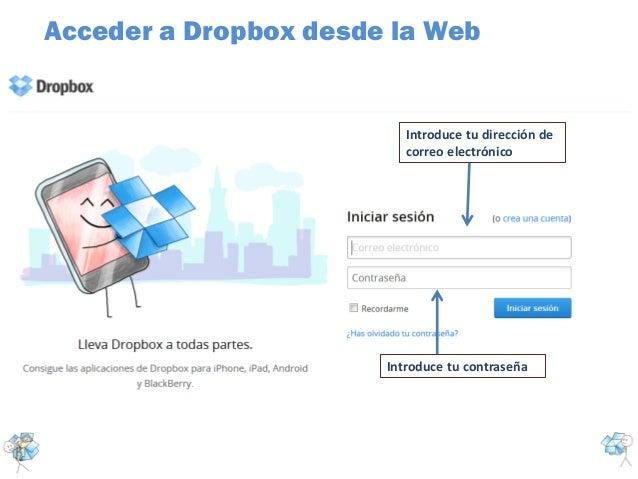 Acceder a Dropbox desde la WebIntroduce tu dirección decorreo electrónicoIntroduce tu contraseña