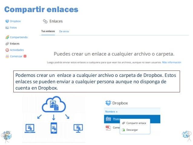 Podemos crear un enlace a cualquier archivo o carpeta de Dropbox. Estosenlaces se pueden enviar a cualquier persona aunque...
