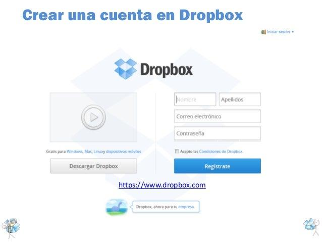 Crear una cuenta en DropboxAcceder a la URL: http://www.dropbox.com/Cumplimentan tusdatos y marca estacasilla.https://www....