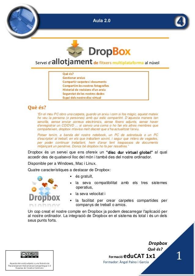 Dropbox Quèés? FormacióeduCAT1x1 Formador:ÀngelPaínoiGarcía 1 Aquesta obra està subjecta a una llicència de ...