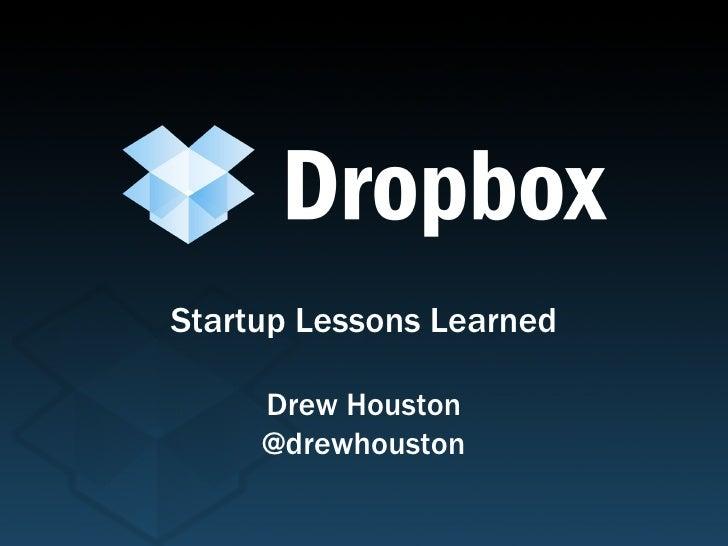 Startup Lessons Learned Drew Houston @drewhouston