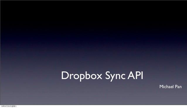Dropbox Sync API                                  Michael Pan13年3月13⽇日星期三