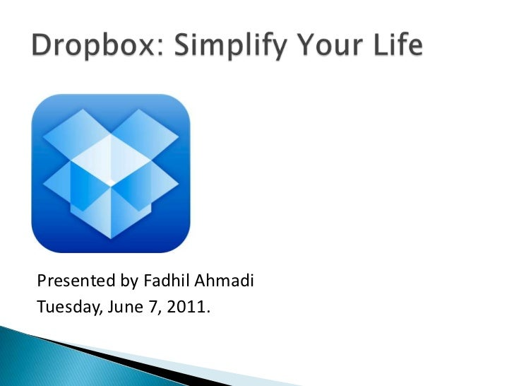 Presented by FadhilAhmadi<br />Tuesday, June 7, 2011.<br />Dropbox: Simplify Your Life<br />