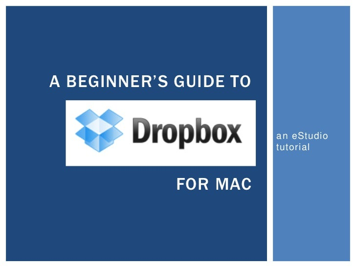 A BEGINNER'S GUIDE TO                        an eStudio                        tutorial             FOR MAC