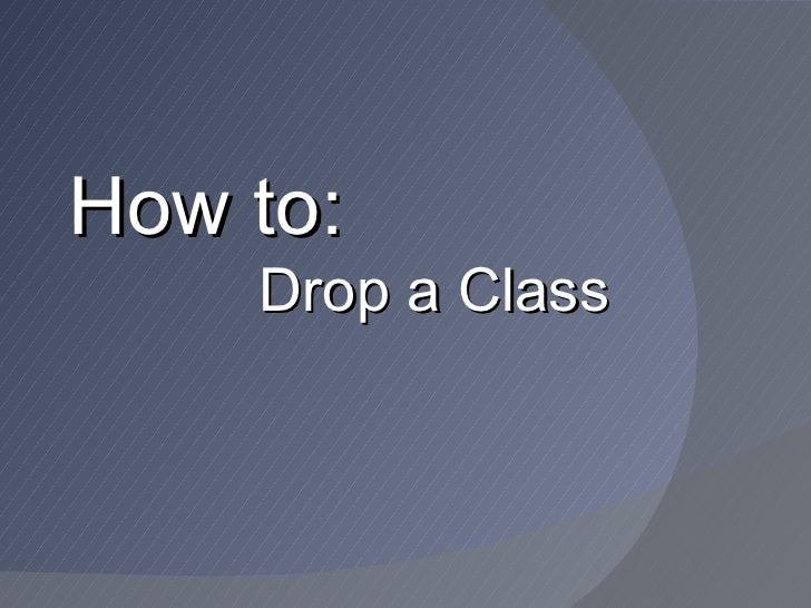 How to:    Drop a Class