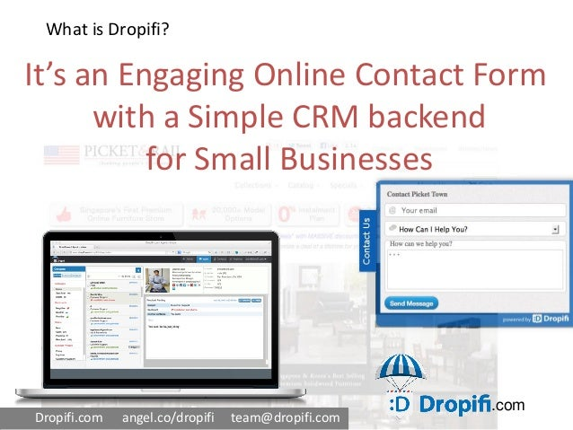 .comWhat is Dropifi?Dropifi.com angel.co/dropifi team@dropifi.comIt's an Engaging Online Contact Formwith a Simple CRM bac...