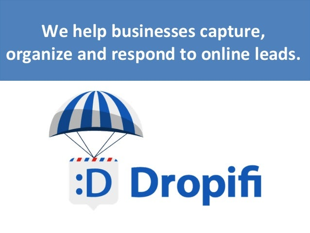 We  help  businesses  capture,     organize  and  respond  to  online  leads.