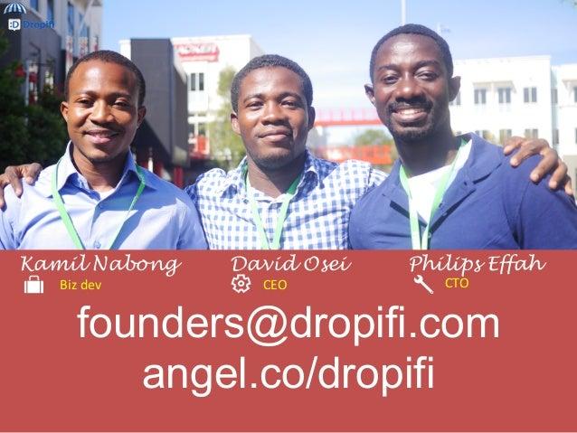 founders@dropifi.com angel.co/dropifi David OseiKamil Nabong Philips Effah Biz dev  CEO  CTO