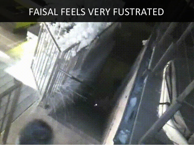 FAISAL FEELS VERY FUSTRATED