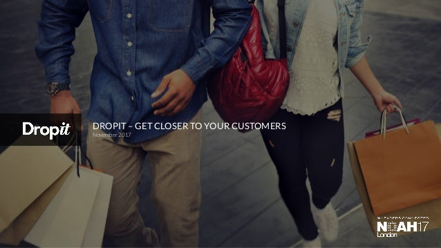 DROPIT – GET CLOSER TO YOUR CUSTOMERS November 2017