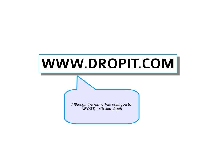 WWW.DROPIT.COMWWW.DROPIT.COM   Although the name has changed to         XPOST, I still like dropIt