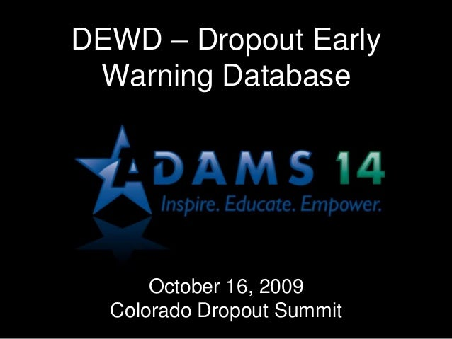 DEWD – Dropout Early Warning Database October 16, 2009 Colorado Dropout Summit