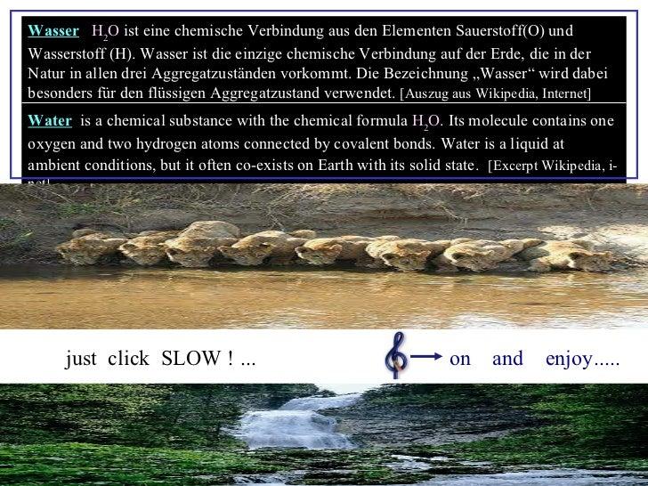 Wasser   H 2 O  ist eine chemische Verbindung aus den Elementen Sauerstoff(O) und Wasserstoff (H). Wasser ist die einzige ...