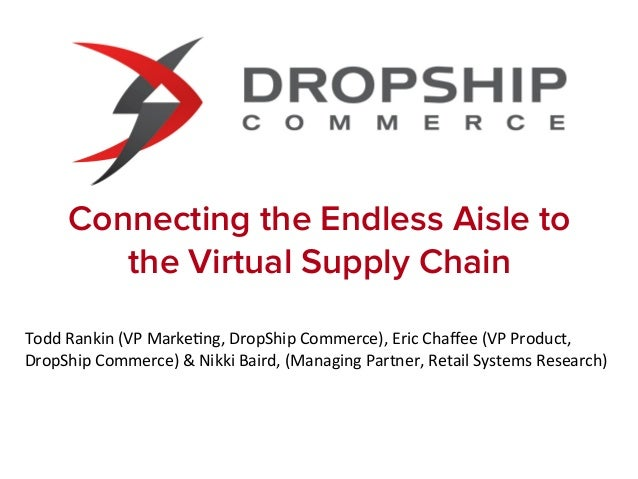 Connecting the Endless Aisle to           the Virtual Supply ChainTodd Rankin (VP Marke0ng, DropShip Commerce),...