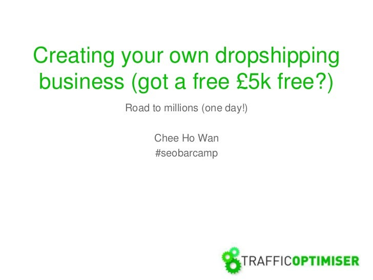 Creating your own dropshippingbusiness (got a free £5k free?)         Road to millions (one day!)               Chee Ho Wa...