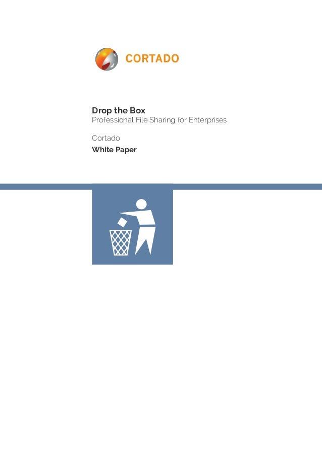 Drop the Box  Professional File Sharing for Enterprises  Cortado  White Paper