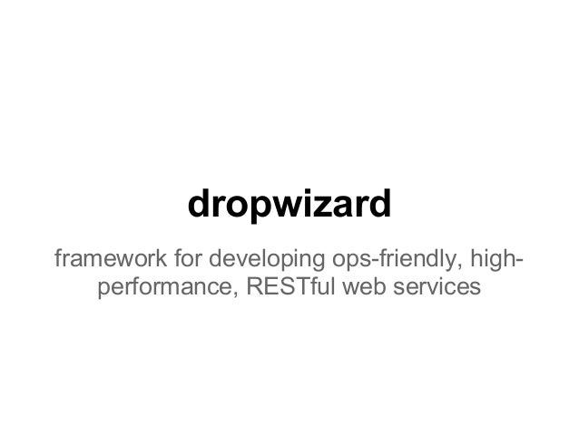 dropwizardframework for developing ops-friendly, high-performance, RESTful web services