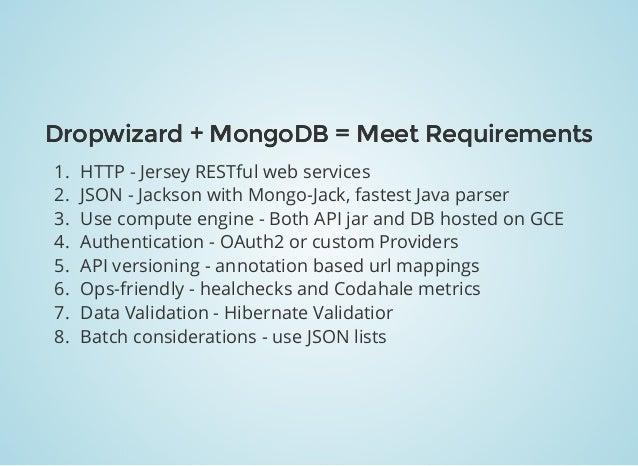 Dropwizard + MongoDB = Meet RequirementsDropwizard + MongoDB = Meet Requirements 1. HTTP - Jersey RESTful web services 2. ...
