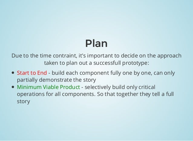 PlanPlan Due to the time contraint, it's important to decide on the approach taken to plan out a successfull prototype: St...