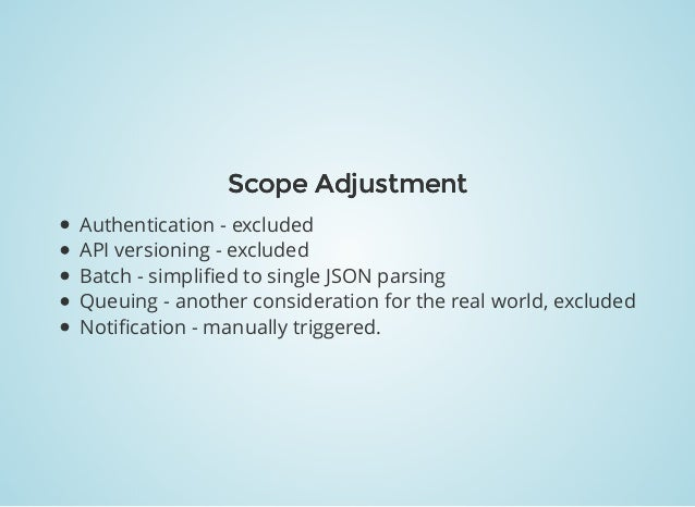 Scope AdjustmentScope Adjustment Authentication - excluded API versioning - excluded Batch - simplified to single JSON pars...