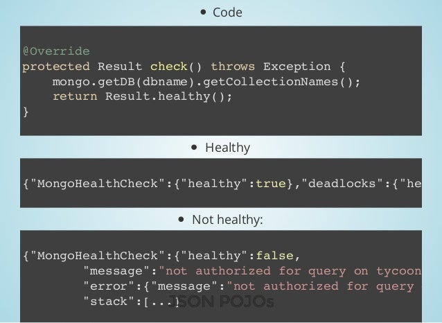 Code Healthy Not healthy: @Override protected Result check() throws Exception { mongo.getDB(dbname).getCollectionNames(); ...